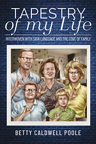 Tapestry of my Life : Interwoven with Sign Language and the Love of Family (English Edition)