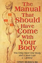 The Manual That Should Have Come With Your Body (You Only Have One Body and It Must Last a Lifetime)