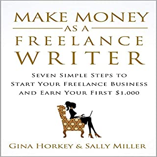Make Money as a Freelance Writer: Seven Simple Steps to Start Your Freelance Writing Business and Earn Your First $1,000 audiobook cover art