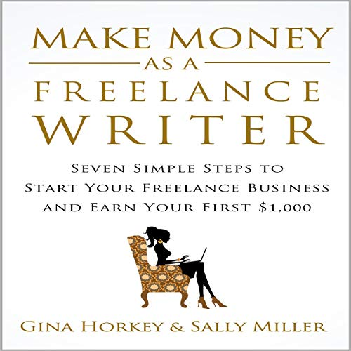Make Money as a Freelance Writer: Seven Simple Steps to Start Your Freelance Writing Business and Earn Your First $1,000 cover art