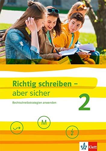 Richtig schreiben - aber sicher 2: Rechtschreibstrategien anwenden. Schülerarbeitsheft mit Lösungen Klassen 5-7