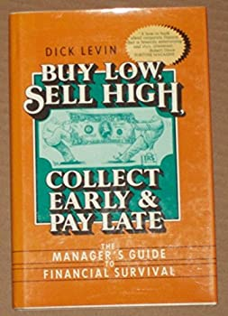 Buy Low, Sell High, Collect Early and Pay Late: The Manager's Guide to Financial Survival 0131094394 Book Cover