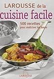 Larousse de la cuisine facile - 500 Recettes pour maîtriser les bases - Larousse - 07/09/2006