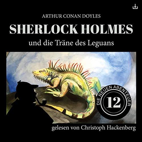Sherlock Holmes und die Träne des Leguans     Die neuen Abenteuer 12              Autor:                                                                                                                                 Arthur Conan Doyle,                                                                                        William K. Stewart                               Sprecher:                                                                                                                                 Christoph Hackenberg                      Spieldauer: 50 Min.     6 Bewertungen     Gesamt 3,8