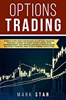 Options Trading: Simple Steps and Strategies to Option Trading Success, Learn to Make Money Using Risk Management And Obtain Adequate Knowledge on Stock Trading and Stock Market Investing