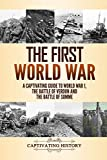 The First World War: A Captivating Guide to World War 1, The Battle of Verdun and the Battle of Somme - Captivating History