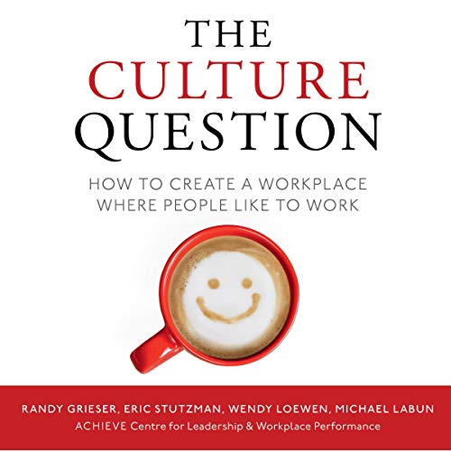 The Culture Question: How to Create a Workplace Where People Like to Work cover art