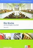 Die Kirche und ihre Aufgabe in der Welt: Themenheft ab Klasse 10 (Kompetent in Religion)