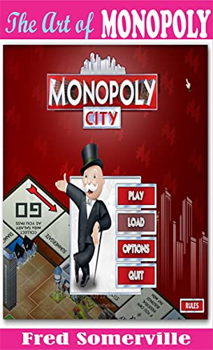 THE ART OF MONOPOLY: Monopoly City: Play, Load, Options, Quit (English Edition)