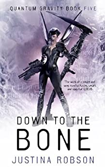 Down to the Bone: Quantum Gravity Book Five by [Justina Robson]