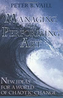 Managing as a Performing Art: New Ideas for a World of Chaotic Change (J-B US non-Franchise Leadership Book 365)