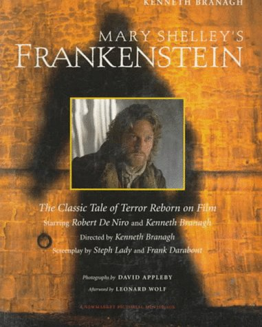 Mary Shelley's Frankenstein: The Classic Tale of Terror Reborn on Film (A Newmarket Pictorial Moviebook)