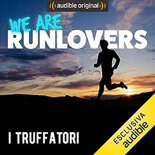 I truffatori     We are RunLovers              Di:                                                                                                                                 Runlovers                               Letto da:                                                                                                                                 Luca Sbaragli                      Durata:  35 min     5 recensioni     Totali 4,8