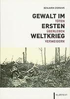 Gewalt im Ersten Weltkrieg: Toeten - Ueberleben - Verweigern