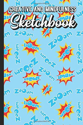 Creative and Mindfulness Sketchbook: Zoom Smash Boom Pow Comic and Super Hero Words Cover Design. Perfect Gift for Boys Girls and Adults of All Ages.