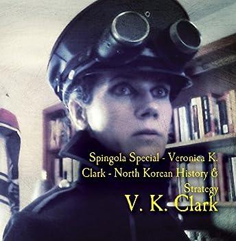 Spingola Special - Veronica K Clark - North Korean History & Strategy