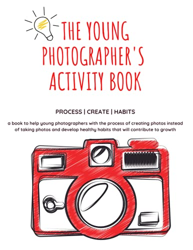 The Young Photographer's Activity Book - Creating Instead of Taking Pictures - Fun Photography Activities for Kids Including Photo Projects and ... Creating Pictures - The Young Photographer