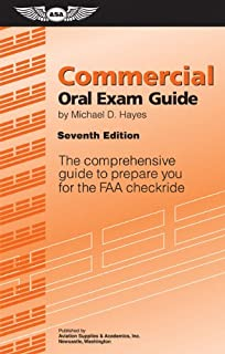 Commercial Oral Exam Guide: The Comprehensive Guide to Prepare You for the FAA Checkride (Oral Exam Guide series)