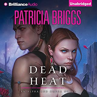 Dead Heat     Alpha and Omega, Book 4              Written by:                                                                                                                                 Patricia Briggs                               Narrated by:                                                                                                                                 Holter Graham                      Length: 11 hrs and 25 mins     22 ratings     Overall 4.8