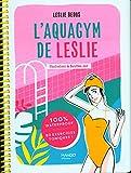 L'aquagym de Leslie. 100 % waterproof - 80 exercices toniques !