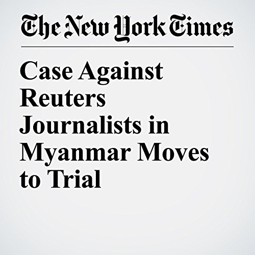 Case Against Reuters Journalists in Myanmar Moves to Trial copertina