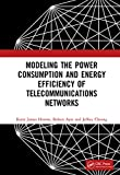 Modeling the Power Consumption and Energy Efficiency of Telecommunications Networks (English Edition)