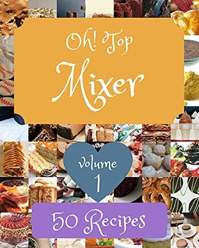 Oh! Top 50 Mixer Recipes Volume 1: A Mixer Cookbook for All...