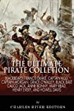 The Ultimate Pirate Collection: Blackbeard, Francis Drake, Captain Kidd, Captain Morgan, Grace O'Malley, Black Bart, Calico Jack, Anne Bonny, Mary Read, Henry Every and Howell Davis