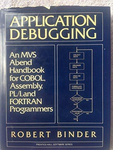 Application Debugging: An MVS Abend Handbook for Cobol, Assembly, PL/I, and Fortran Programmers...