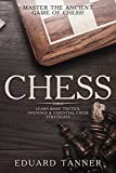 Chess: Master The Ancient Game Of Chess! Learn Basic Tactics, Openings & Essential Chess Strategies.-Tanner, Eduard
