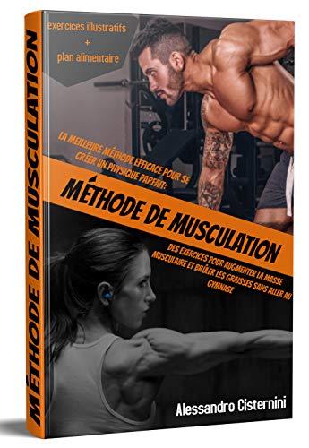 MÉTHODE DE MUSCULATION 2.0; la meilleure méthode efficace pour se créer un physique parfait ; des exercices pour augmenter la masse musculaire et brûler les graisses sans aller au gymnase.