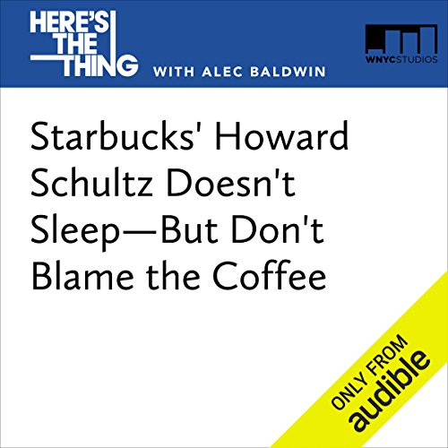 Starbucks' Howard Schultz Doesn't Sleep—But Don't Blame the Coffee  audiobook cover art