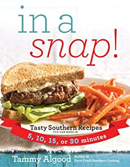 In a Snap!: Tasty Southern Recipes You Can Make in 5, 10, 15, or 30 Minutes by [Tammy Algood]
