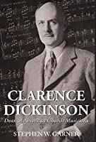 Clarence Dickinson: Dean of American Church Musicians