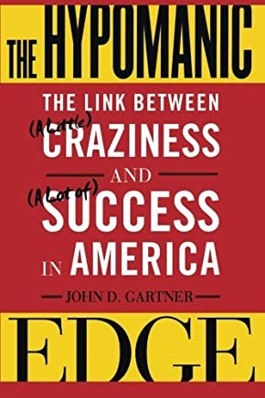 The Hypomanic Edge: The Link Between (A Little) Craziness and (A Lot of) Success in America by John D. Gartner(2011-06-18)