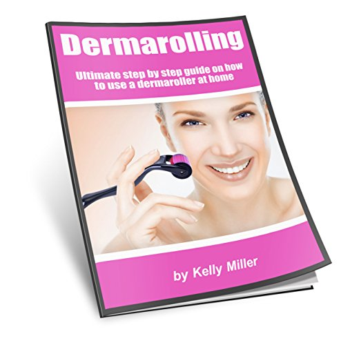 Dermarolling: Ultimate step by step guide on how to use a dermaroller at home. (English Edition)