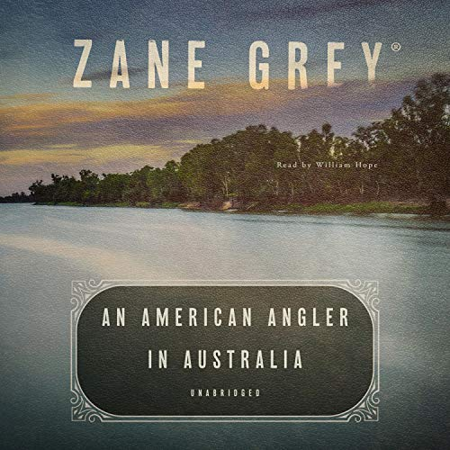 An American Angler in Australia                   By:                                                                                                                                 Zane Grey                               Narrated by:                                                                                                                                 William Hope                      Length: 3 hrs and 7 mins     Not rated yet     Overall 0.0