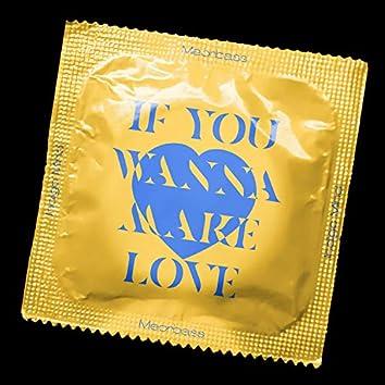 If You Wanna Make Love
