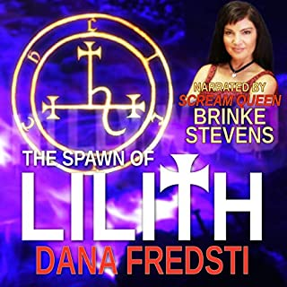 The Spawn of Lilith                   By:                                                                                                                                 Dana Fredsti                               Narrated by:                                                                                                                                 Brinke Stevens                      Length: 9 hrs and 20 mins     Not rated yet     Overall 0.0