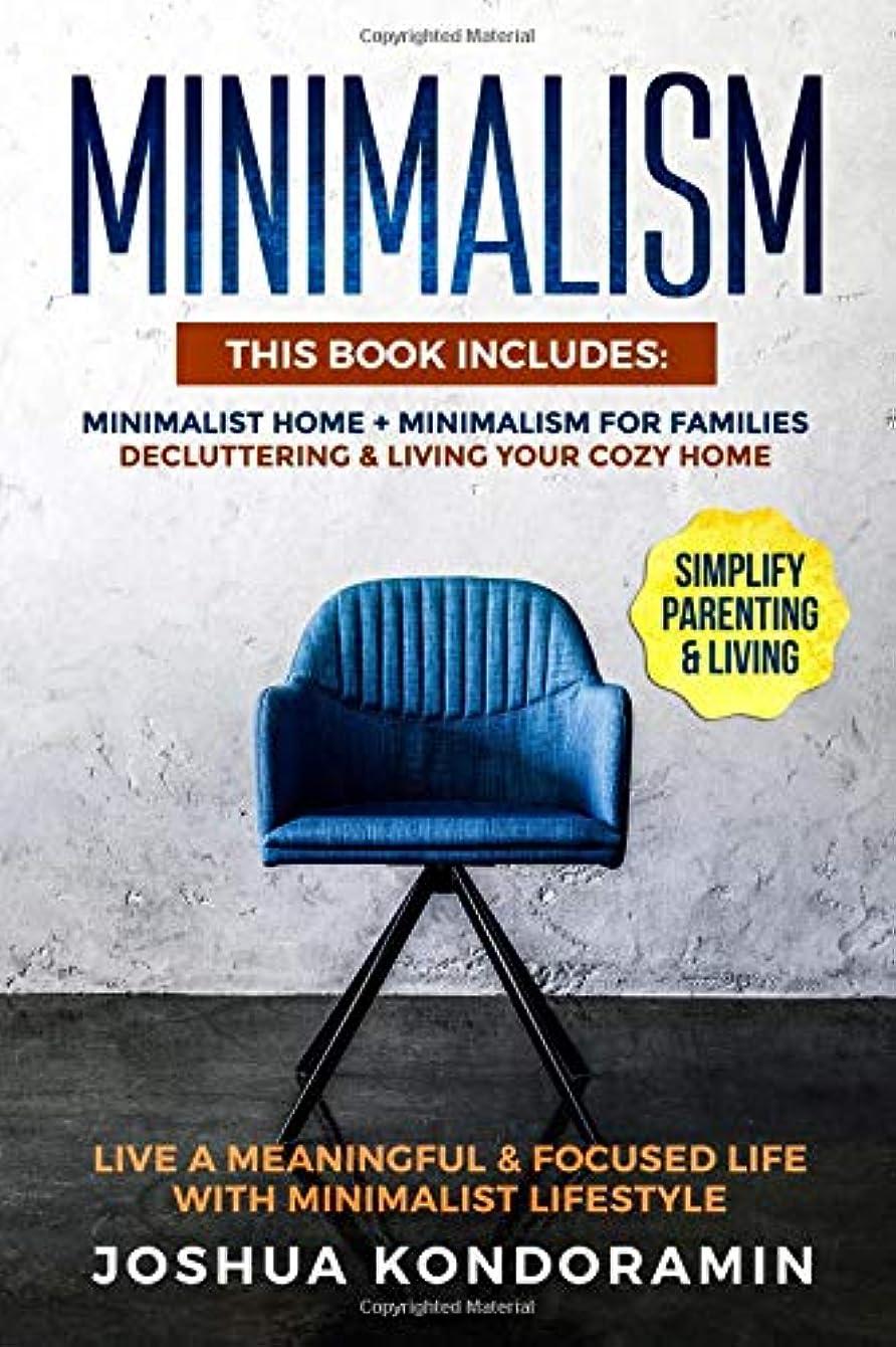 腹部歌う安全性Minimalism: This Book includes: Minimalist home + Minimalism For Families. Decluttering & Living Your Cozy Home. Live a Meaningful & Focused Life with Minimalist Lifestyle. Simplify Parenting & Living.