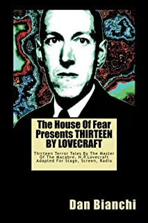 The House Of Fear Presents THIRTEEN BY LOVECRAFT: Thirteen Terror Tales By The Master Of The Macabre, H.P.Lovecraft Adapte...