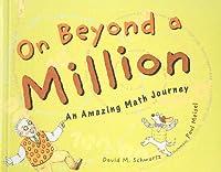 On Beyond a Million: An Amazing Math Journey by David M Schwartz(2001-11-01)