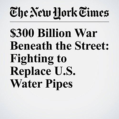 $300 Billion War Beneath the Street: Fighting to Replace U.S. Water Pipes copertina