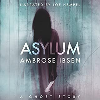 Asylum     The Afterlife Investigations, Book 1              By:                                                                                                                                 Ambrose Ibsen                               Narrated by:                                                                                                                                 Joe Hempel                      Length: 6 hrs and 42 mins     633 ratings     Overall 4.1