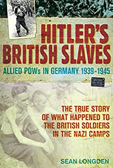 Hitler's British Slaves: Allied POWs in Germany 1939-1945 by [Sean Longden]