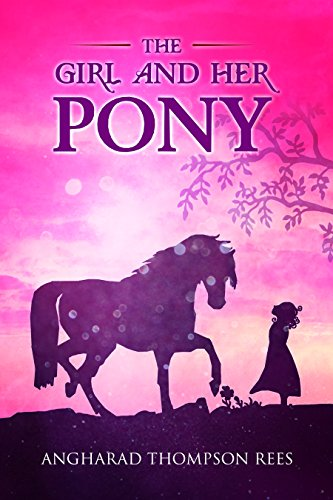 The Girl and her Pony: A heart warming tale of hope and friendship for children aged 6-11 (Magical Adventures & Pony Tales Book 3) by [Angharad Thompson Rees]