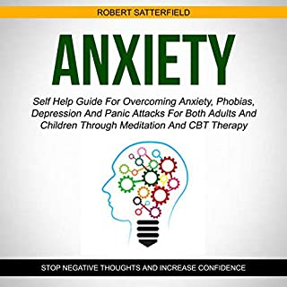 Anxiety: Self Help Guide for Overcoming Anxiety, Phobias, Depression and Panic Attacks for Both Adults and Children Through Meditation and CBT Therapy audiobook cover art