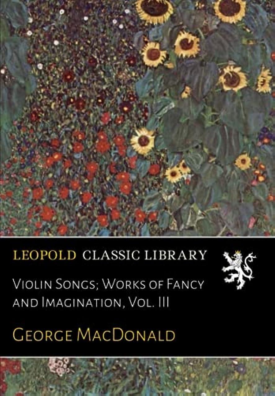 気分腐食する細胞Violin Songs; Works of Fancy and Imagination, Vol. III