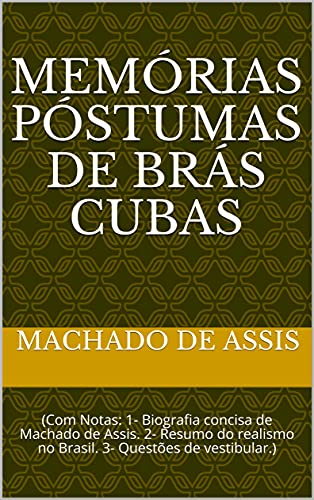 Memórias Póstumas de Brás Cubas: (Com Notas: 1- Biografia concisa de Machado deAssis. 2- Resumo do realismo no Brasil. 3- Questões de vestibular.)