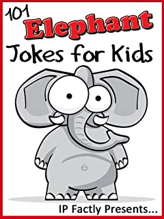 101 Elephant Jokes for Kids Short, Funny, Clean and Corny Kid's Jokes - Fun with the Funniest Animal Jokes for all the Family. (Joke Books for Kids Book 10)